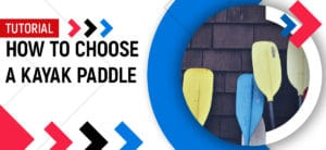 How to Choose a Kayak Paddle - Tutorial