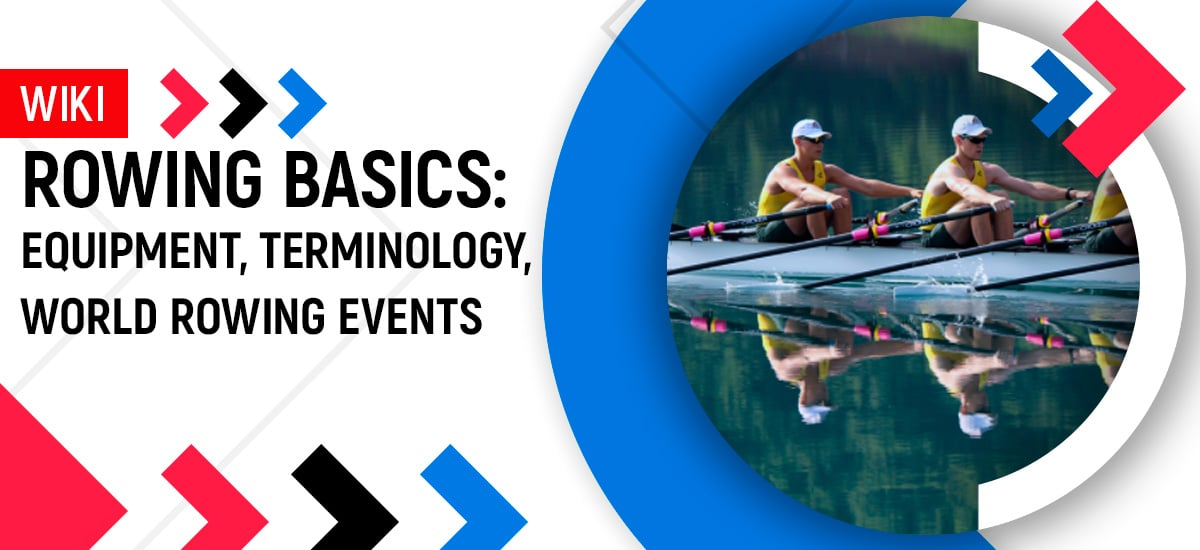 Rowing Basics: Equipment, World Rowing Events, Terminology